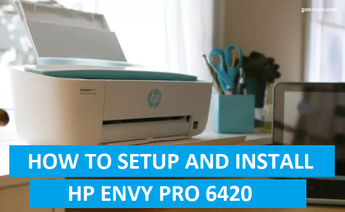 how to setup and install HP ENVY PRO 6420