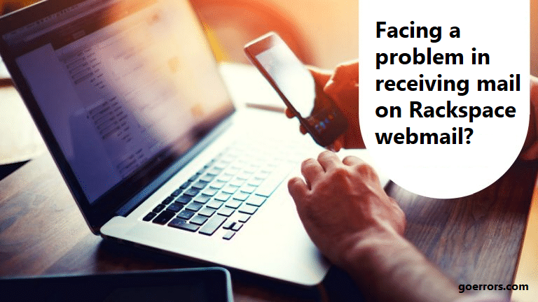 Facing a problem in receiving mail on Rackspace webmail